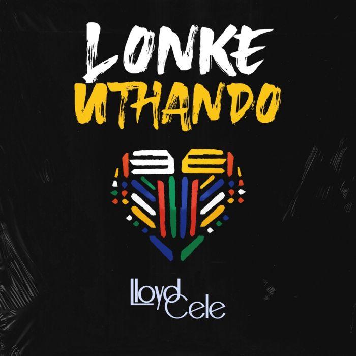Lloyd Cele - Lonke Uthando - Single