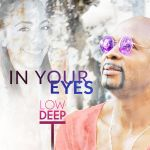 "Low Deep T Returns With ""In Your Eyes"" (Remixes) EP"