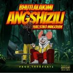"Bhutlalakimi Gets Stilo Magolide To Appear On atest Song, ""Angshizili"""