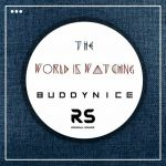 Buddynice – The World Is Watching