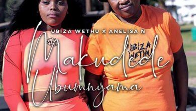 """Ubiza Wethu Presents """"Makudede Ubumnyama"""" Ft. Anelisa N"""