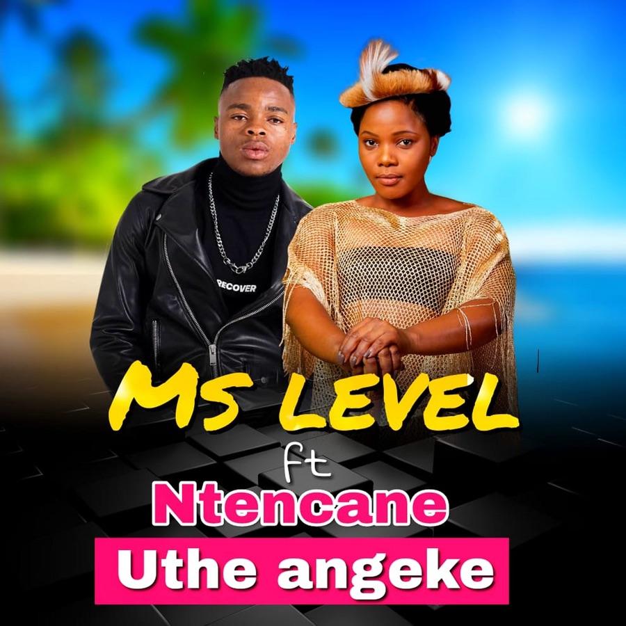 Ms Level - Uthe Angeke (feat. Ntencane) - Single