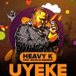 Watch Heavy-k Music Video For Uyeke Featuring Natalia Mabaso