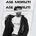 King Monada – Ase Moruti ft. Mack Eaze | Wa Ngopola