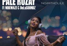 """Photo of Pale Rozay Enlists Nokwazi & DeLASoundz For """"Ngimtholile"""""""