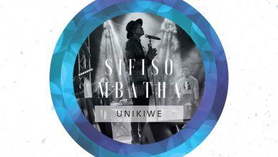 Sifiso Mbatha - Unikiwe (Live) [feat. Siyakha Khitha] - Single