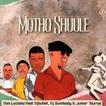 Don Luciano Drops Motho Shuule Ft. DJ Bullet, DJ Sumbody & Junior Taurus | Listen