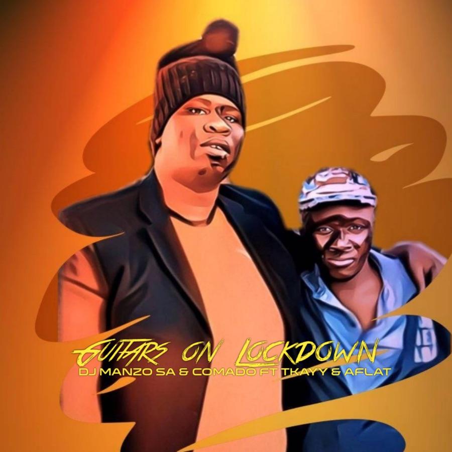 DJ Manzo Sa & Comado - Guitars on Lockdown (feat. Tkayy & Aflat) - Single