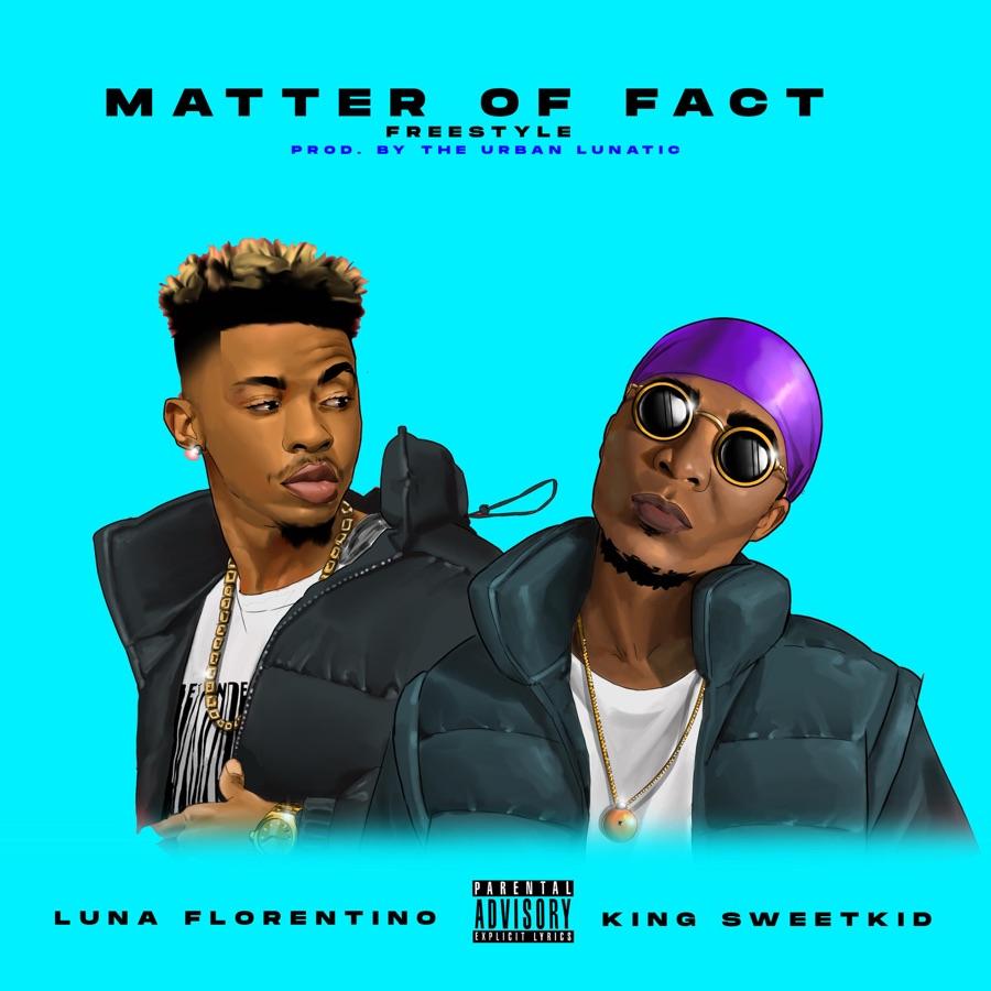 Luna Florentino & King Sweetkid - Matter of Fact - Single