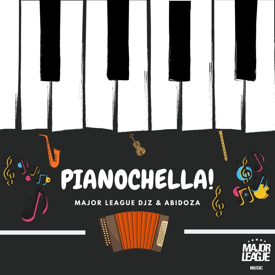 Major League Djz & Abidoza - Pianochella!