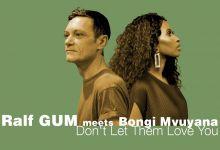 Ralf GUM & Bongi Mvuyana  - Don't Let Them Love You (Radio Edit, Main & Instrumental)