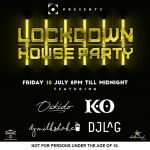 K.O, Oskido, DJ Lag, Fanatic, Milkshake, Shimza, Jawz – Line-up For 10th-11th July Lockdown House Party