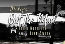 Photo of Makizar – Out The Mud Ft. Stilo Magolide & Yung Swiss