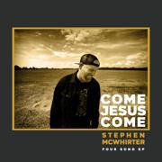 Come Jesus Come EP - Stephen McWhirter