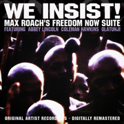 We Insist! Max Roach's Freedom Now Suite (feat. Abbey Lincoln, Coleman Hawkins & Olatunji) [Remastered] - Max Roach