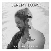 Trading Change - Jeremy Loops