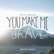 You Make Me Brave (Live) - Bethel Music