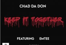 "Chad Da Don ""Keep It Together"" With Emtee In New Song 