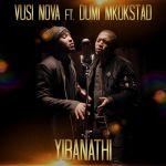 Dumi Mkokstad & Vusi Nova's Yibanathi Music Video Drops This Friday