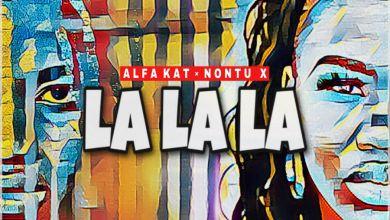 Alfa Kat - La la La (feat. Nontu X) - Single