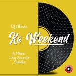 DJ Steve – Ke Weekend (feat. Miano, 20ty Soundz & Steleka)
