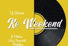 DJ Steve – Ke Weekend (feat. Miano, 20ty Soundz & Steleka)