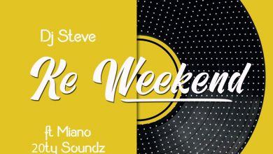 DJ Steve - Ke Weekend (feat. Miano, 20ty Soundz & Steleka) - Single