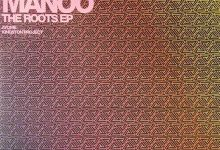 """Manoo Returns To """"The Roots"""" With New EP"""