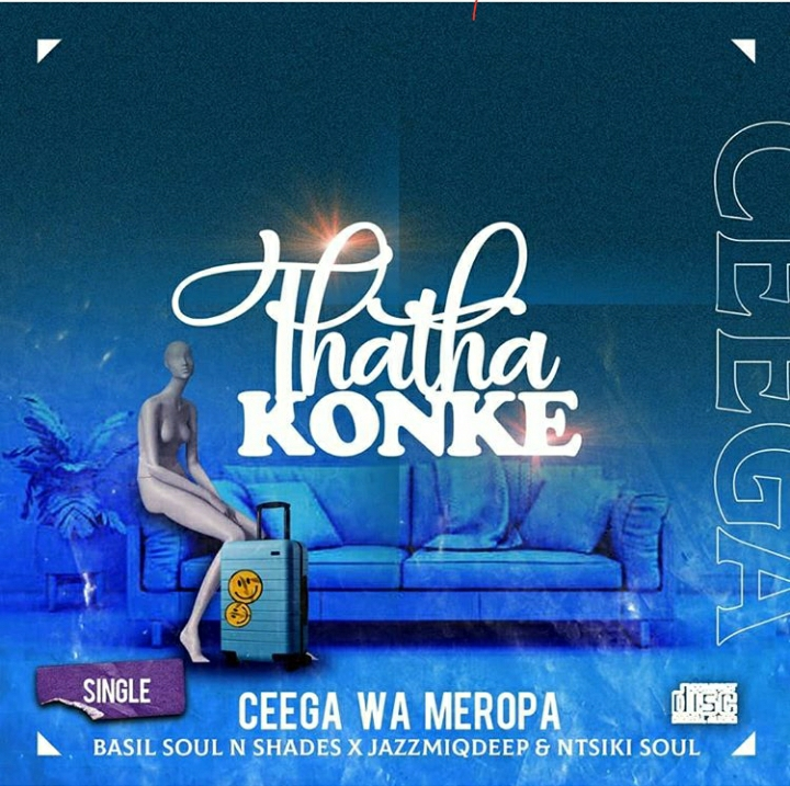 Ceega Wa Meropa Ft. Basil Soul N Shades & JazzmiqDeep & Ntsiki Soul – Thatha Konke.