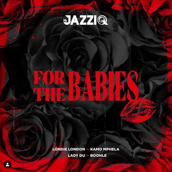 """JazziQ Announces """"For The Babies"""" Featuring Londie London, Boohle, Kamo Mphela & Lady Du"""
