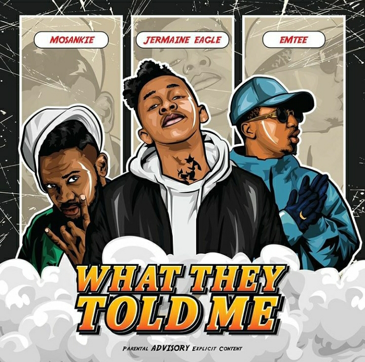 Jermaine Eagle – What They Told Me (feat. Emtee & Mosankie)