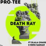 "Pro Tee Linked Up With Dlala Chass & King Saiman For ""Death Ray"""