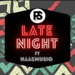 "PS Djz And NaakMusiQ Flexed On A New ""Late Night"" Song"