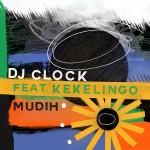 DJ Clock Drops Mudih Ft. Kekelingo