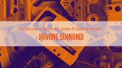 DJ Jaivane & Record L Jones - Jaivane Simnandi (feat. Slenda Vocals) - Single