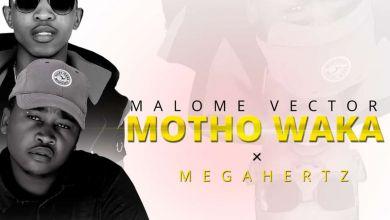 Malome Vector Premieres Motho Waka Ft. MegaHertz