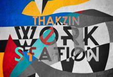 "Thakzin drops new jam ""Work Station"""