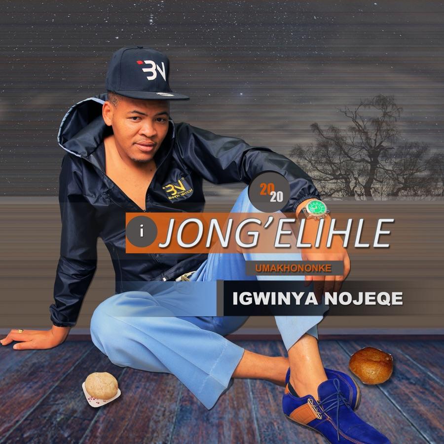 Ijong'elihle - Igwinya Nojeqe