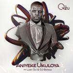 DJ Mzu Premieres Aniyeke Ukuloya Ft. Lady Du & DJ Bongz