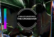 """D-Malice & Buddynice release new song """"The Crossover"""""""