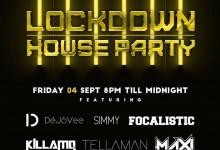 Lockdown House Party Lineup - Friday 4th September: Simmy, Focalistic, Tellaman, Maxi, KillaMQ, DeJaVee