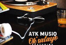 ATK MusiQ - Ok'salayo Ft. Tman Xpress & Mkeyz