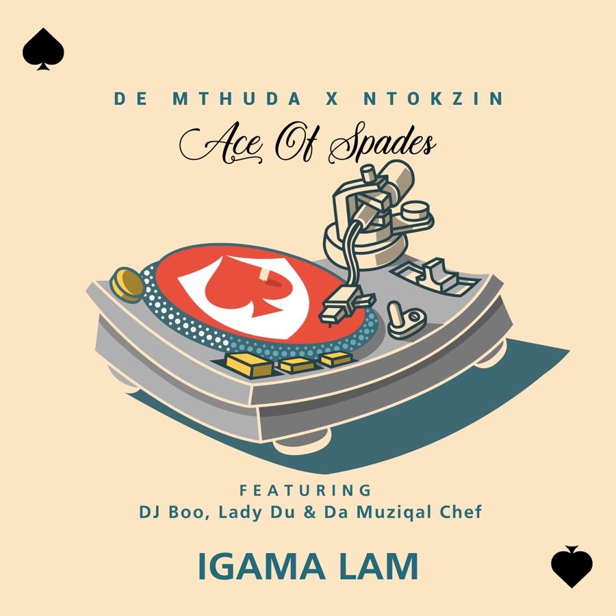De Mthuda & Ntokzin – Igama Lam Ft. DJ Boo, Lady Du, Da Muziqal Chef