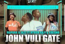"Mapara A Jazz releases ""John Vuli Gate"" featuring Ntosh Gazi & Calona"