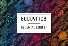 Buddynice Premieres Redemial King EP