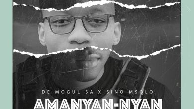 Photo of De Mogul SA – Amanyan-Nyan Ft. Sino Msolo