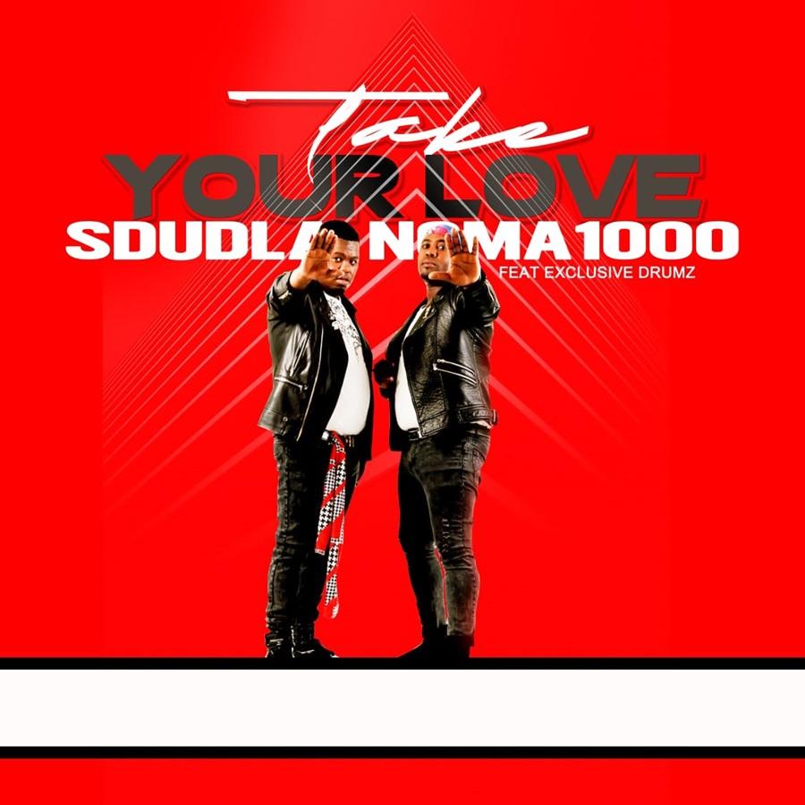 Sdudla Noma1000 - Take Your Love (feat. Exclusive Drumz) - Single