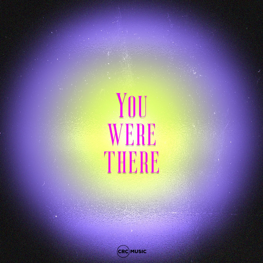 CRC Music - You Were There - Single