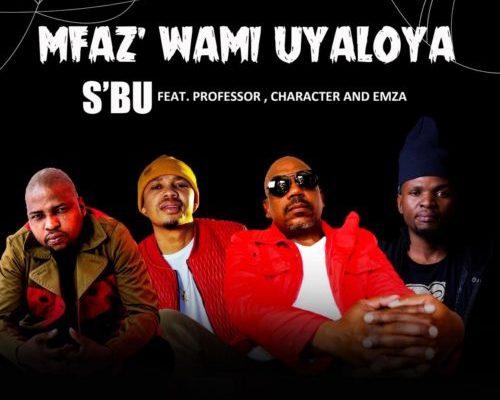 """SBU releases """"Umfaz'wam Uyaloya"""" featuring Professor, Character & Emza"""