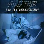 "J Molley says ""All Is Fair"" with burningforestboy"